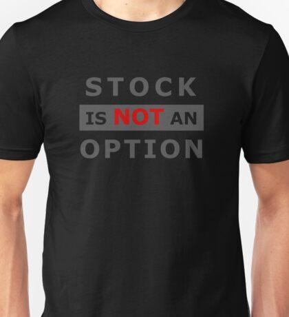 Stock is NOT an option Unisex T-Shirt