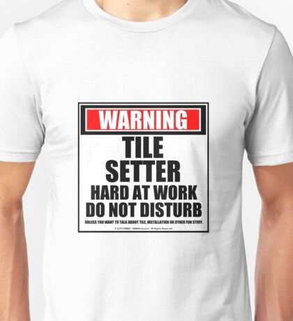 Warning Tile Setter Hard At Work Do Not Disturb Unisex T-Shirt