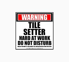 Warning Tile Setter Hard At Work Do Not Disturb Unisex T-Shirt