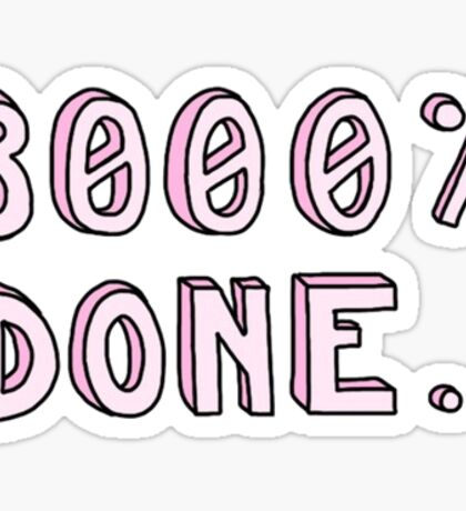 """3000% Done"" Tumblr Saying Quote Thing Sticker"
