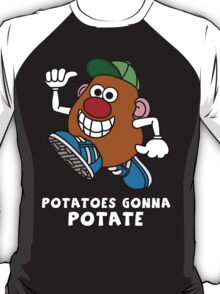 Potatoes Gonna Potate T-Shirt