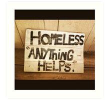 Homeless Anything Helps  Art Print