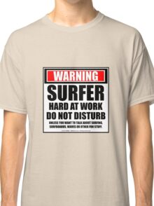 Warning Surfer Hard At Work Do Not Disturb Classic T-Shirt