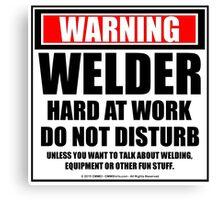 Warning Welder Hard At Work Do Not Disturb Canvas Print