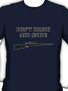 Don't drink and snipe! T-Shirt