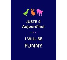 Juste4Aujourd'hui ... I will be Funny Photographic Print
