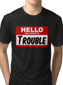 Hello My Name is Trouble Tri-blend T-Shirt