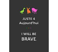 Juste4Aujourd'hui ... I will be Brave Photographic Print