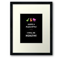 Juste4Aujourd'hui ... I will be Healthy Framed Print