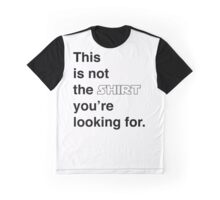 This is not the shirt you're looking for. Graphic T-Shirt