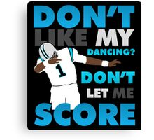 Don't like my dancing? Canvas Print