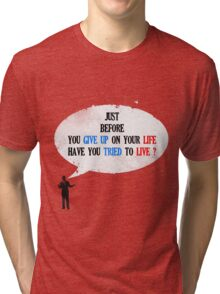have you tried to live ? Tri-blend T-Shirt