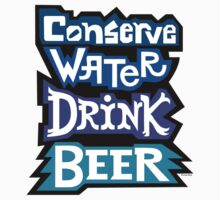Conserve Water Drink Beer by Andi Bird