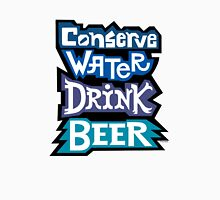 Conserve Water Drink Beer Unisex T-Shirt