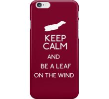 Keep Calm And Be A Leaf On The Wind iPhone Case/Skin