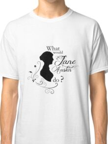 What would Jane Austen do ? Classic T-Shirt