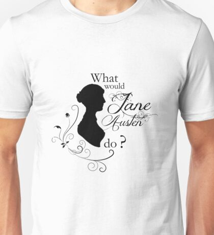 What would Jane Austen do ? Unisex T-Shirt