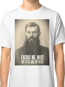 My eyes are up here Classic T-Shirt