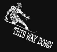 "Snowboarding ""This Way Down"" Dark by SportsT-Shirts"