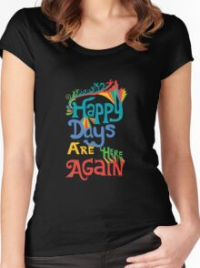 Happy Days Are Here Again  Women's Fitted Scoop T-Shirt