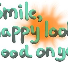 Smile, happy looks good on you! by Mirob