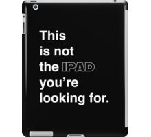This is not the tablet you're looking for.  iPad Case/Skin
