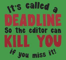 It's called a DEADLINE so the editor can KILL you if you miss it! Kids Tee