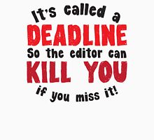 It's called a DEADLINE so the editor can KILL you if you miss it! T-Shirt