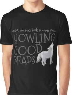 I want my next book to come from HOWLING GOOD READS Graphic T-Shirt