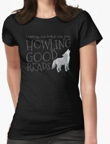 I want my next book to come from HOWLING GOOD READS T-Shirt