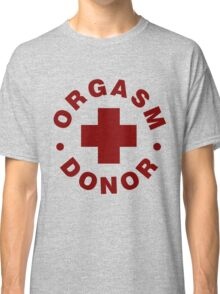 Orgasm Donor Classic T-Shirt