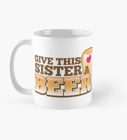 GIVE THIS SISTER a BEER! with pint glass beers! Mug