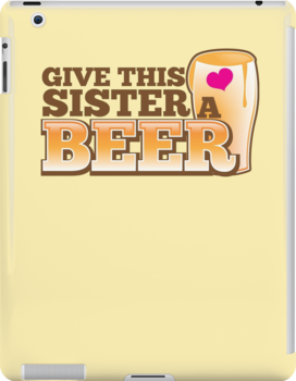 GIVE THIS SISTER a BEER! with pint glass beers! by jazzydevil