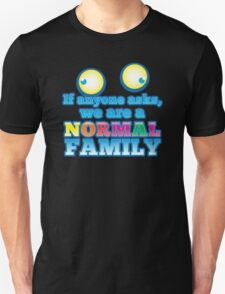 If anyone asks we are a NORMAL family with crazy eyes T-Shirt