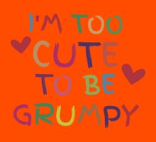 I'm too cute to be GRUMPY! Kids Clothes