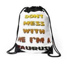 dont mess with me im a taurus! Drawstring Bag