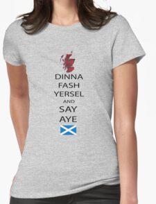 Dinna Fash Yersel Say Aye Scotland T-Shirt Womens Fitted T-Shirt