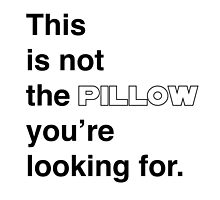 This is not the pillow you're looking for. by studioYNM