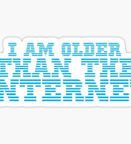 I AM OLDER THAN THE INTERNET Sticker