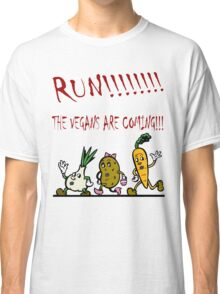 Run! The Vegans are Coming! Classic T-Shirt
