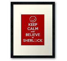 Keep Calm and Believe in Sherlock Framed Print