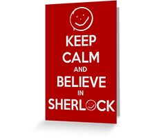 Keep Calm and Believe in Sherlock Greeting Card