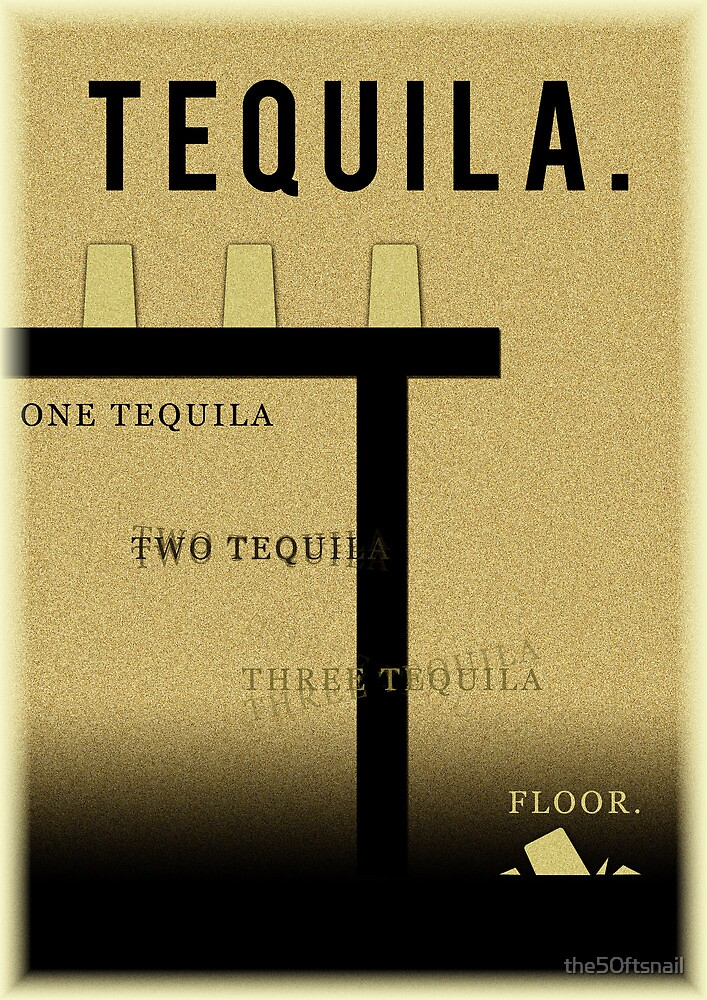 Tequila by the50ftsnail