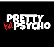Pretty but Psycho Photographic Print
