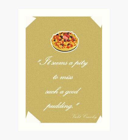 "Violet Crawley Quotes - ""It seems a pity to miss such a good pudding"" Art Print"