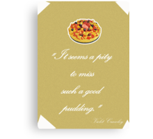"Violet Crawley Quotes - ""It seems a pity to miss such a good pudding"" Canvas Print"