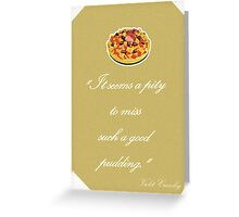 "Violet Crawley Quotes - ""It seems a pity to miss such a good pudding"" Greeting Card"