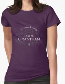 I'd rather be serving Lord Grantham Womens Fitted T-Shirt