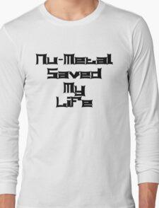 Nu-Metal Saved My Life (Black) Long Sleeve T-Shirt