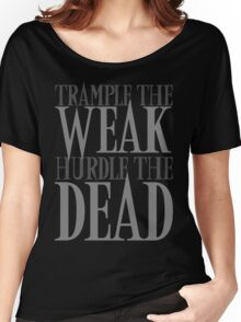Trample the Weak, Hurdle the Dead Women's Relaxed Fit T-Shirt